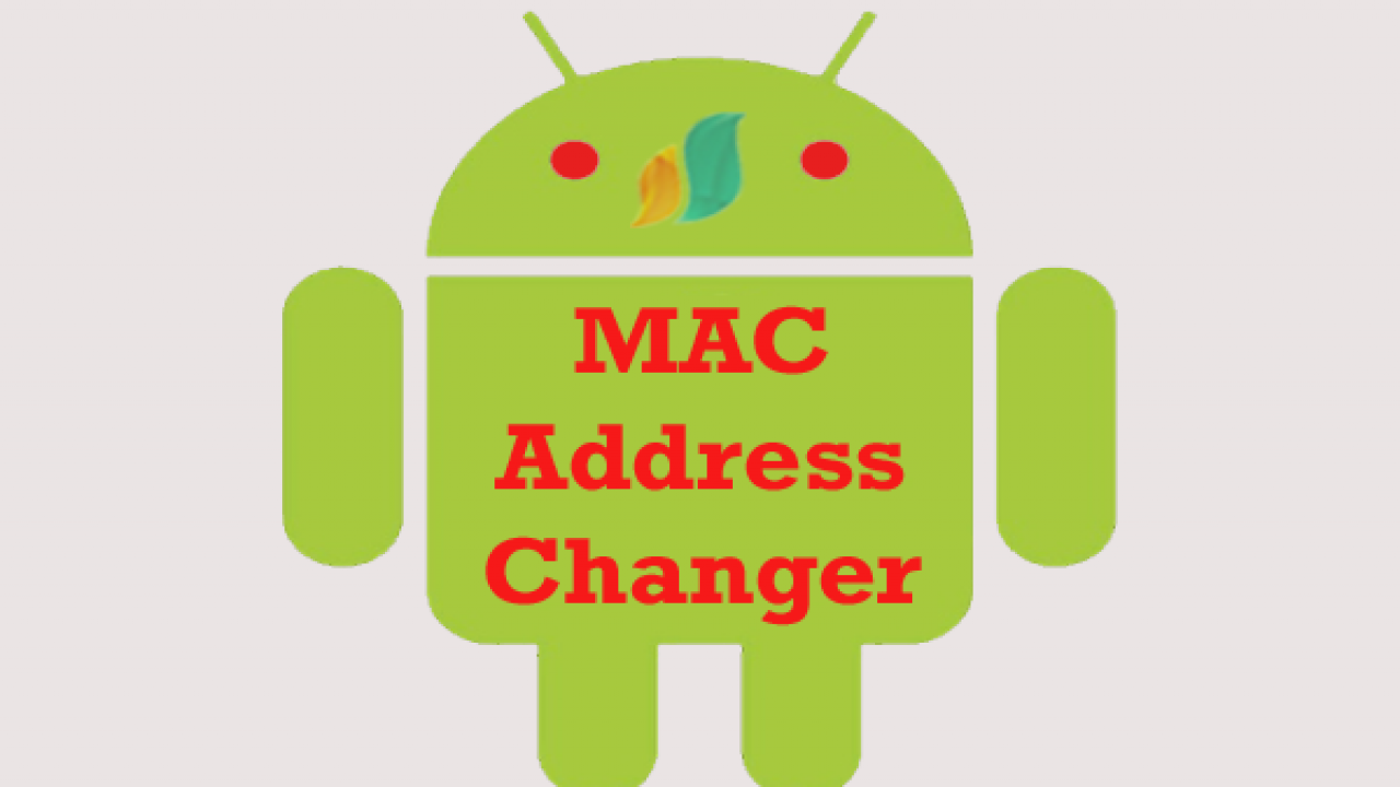 3 Best Android MAC Address Changer Apps that you can bet on