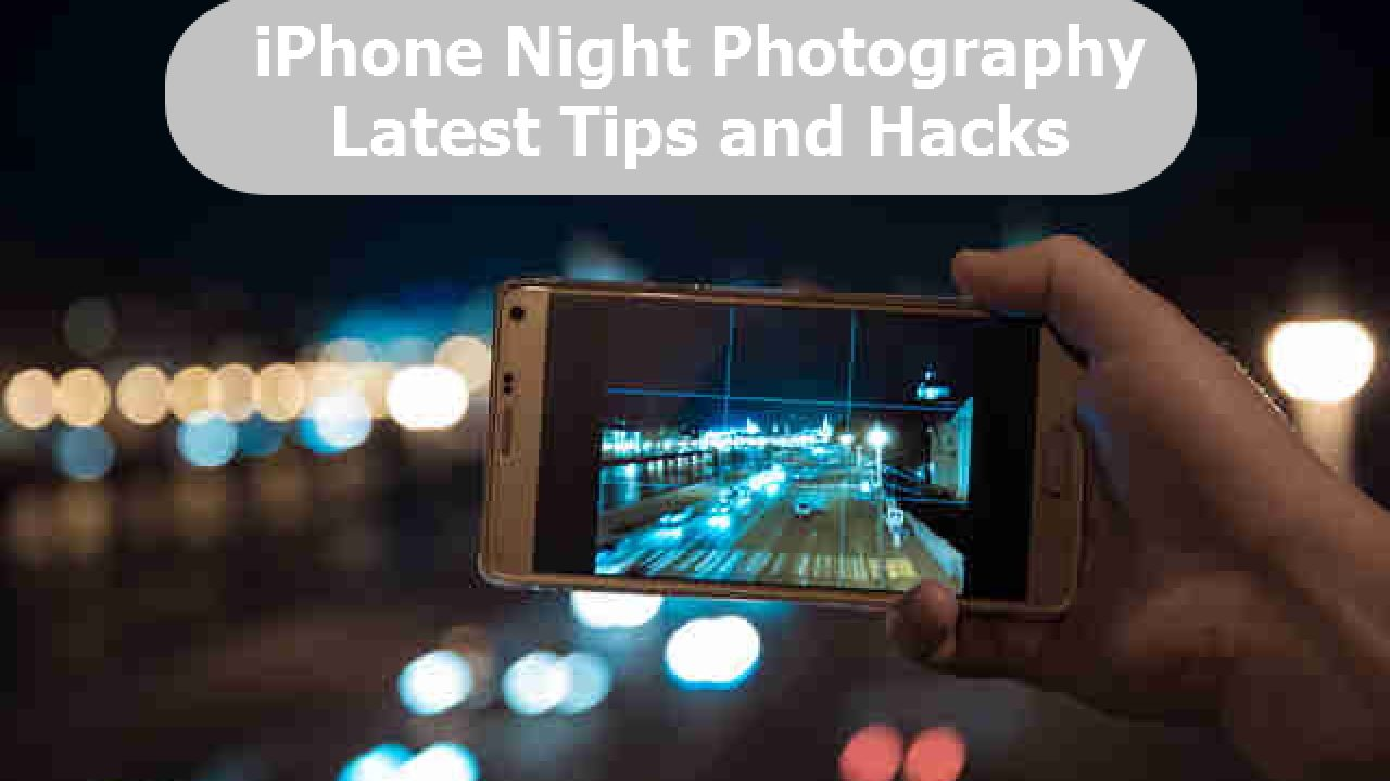Top 10+ iPhone Night Photography Tips & Hacks – Take Amazing
