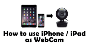 How to Use iPhone As a Webcam for PC