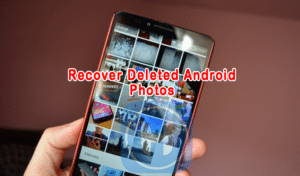 How to Recover Deleted Photos from Android Phone